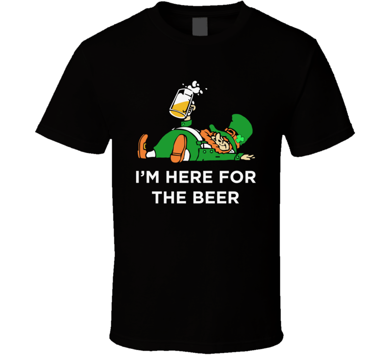 I'm Just Here for the Beer Shirt Leprechaun St Patricks Beer T Shirt
