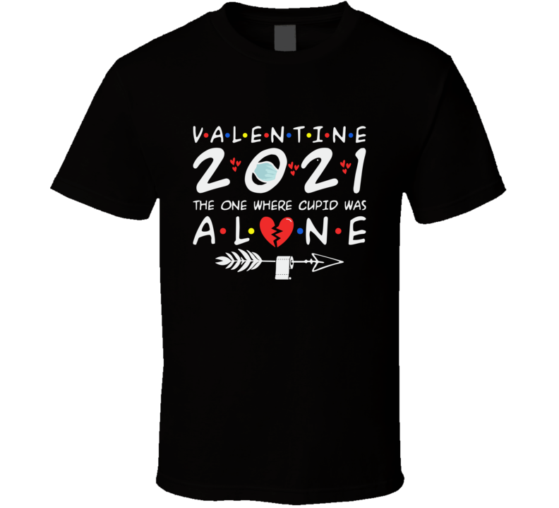 Valentine 2021 The One Where Cupid Was Alone T Shirt