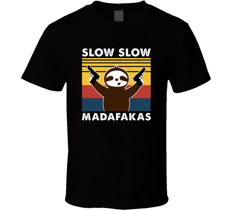 Slow Slow Madafakas Sloth T Shirt