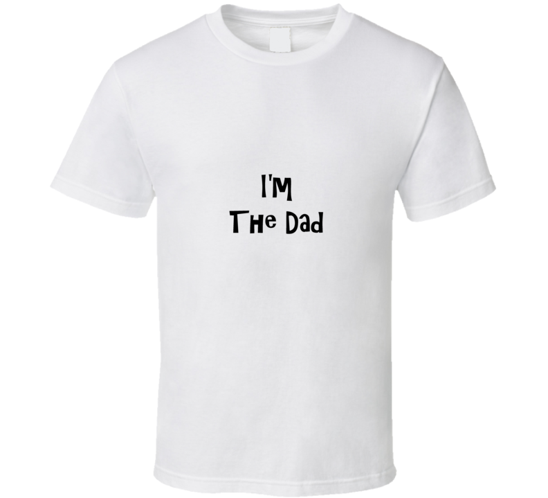 I'm The Dad T Shirt