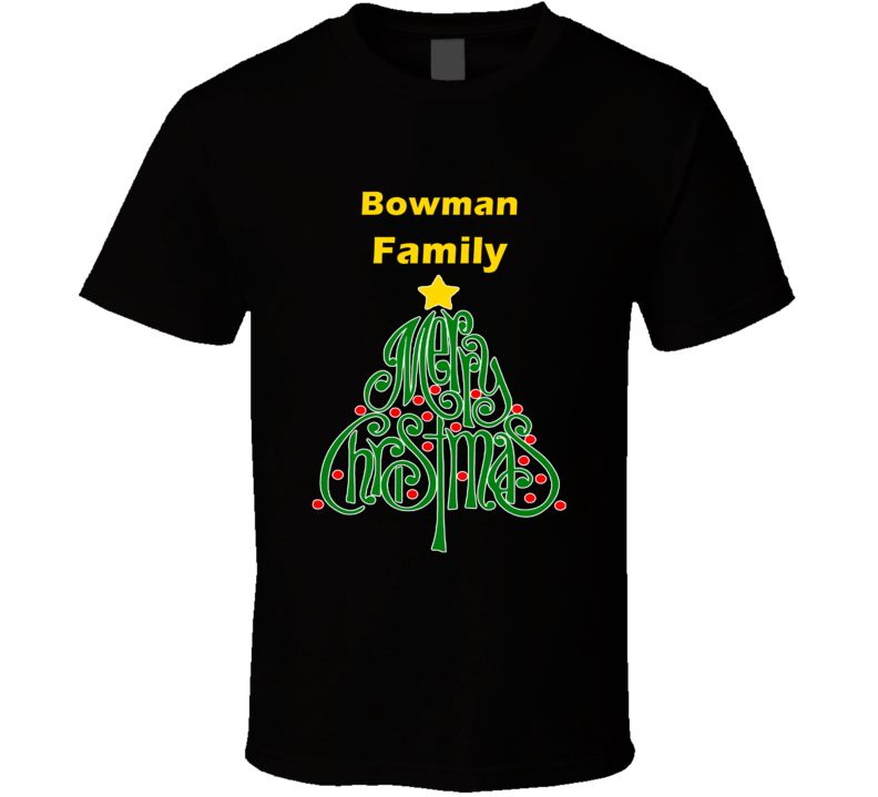 Bowman Family Merry Christmas T shirt