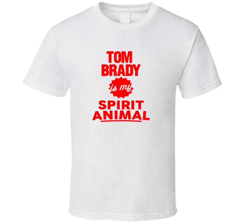 Tom Brady Is My Spirit Animal New England Patriots T Shirt
