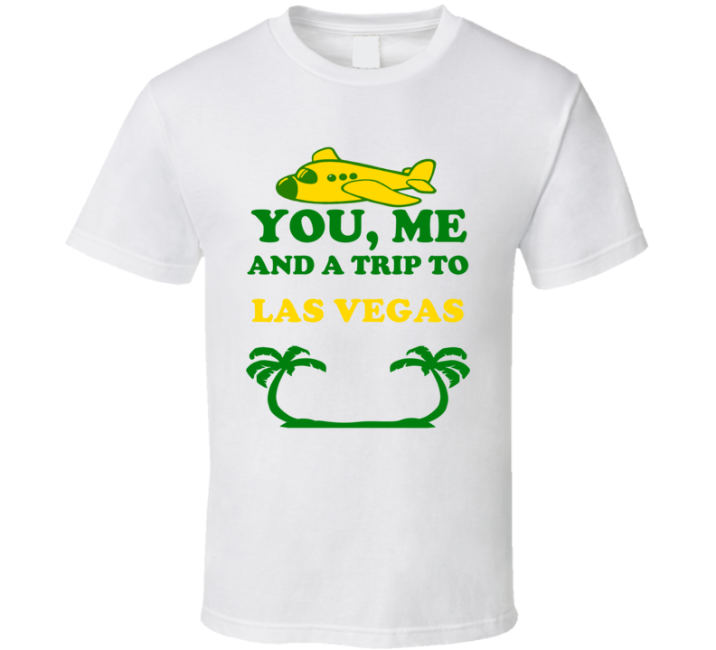 You Me And A Trip To Las Vegas Popular T Shirt