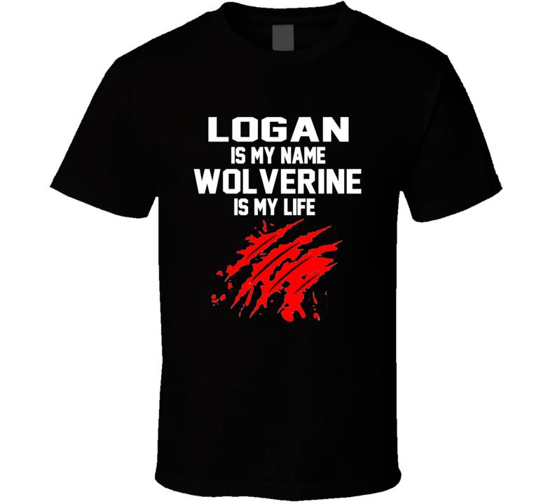 Logan Is My Name Wolverine Is My Life  Logan Wolverine Movie T Shirt