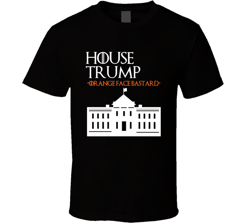 House Trump Orange Face Bastard Anti Donald Trump Game Of Thrones House Parody T Shirt