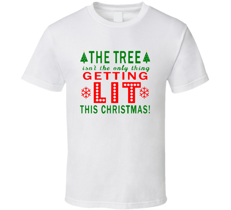 Merry Christmas T Shirt The Tree Isnt The Only Thing Getting Lit Christmas Tree T Shirt