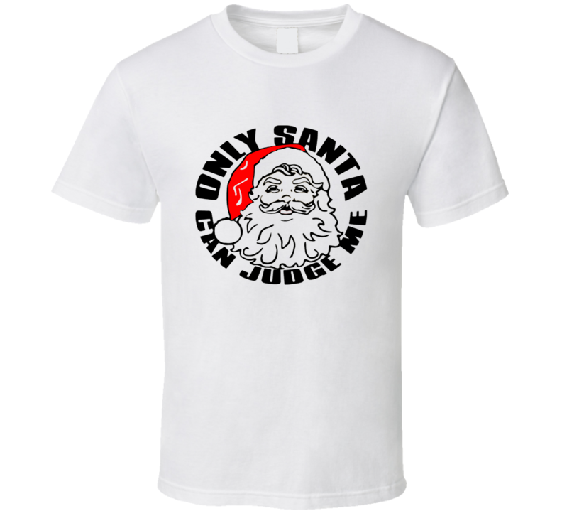 Only Santa Claus Can Judge Me Christmas Holiday T Shirt