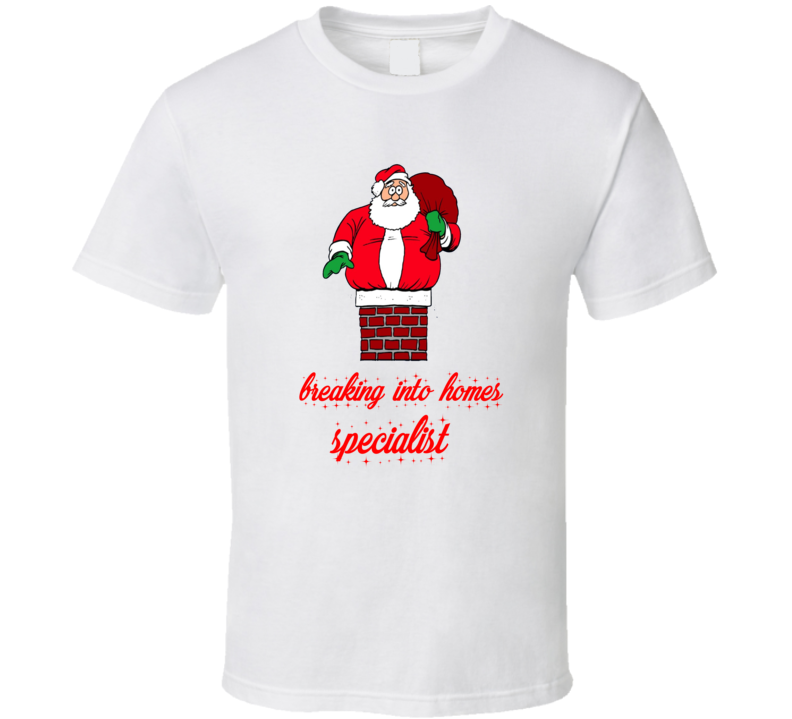 Breaking Into Homes Specialist Funny Santa Claus Christmas T Shirt