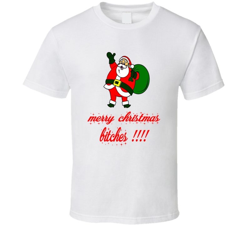 Merry Christmas Bitches Santa Claus Funny Christmas T Shirt