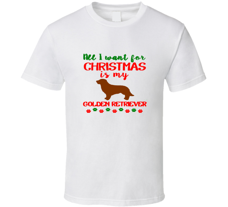 All I Want For Christmas Is My Golden Retriever Merry Christmas T Shirt