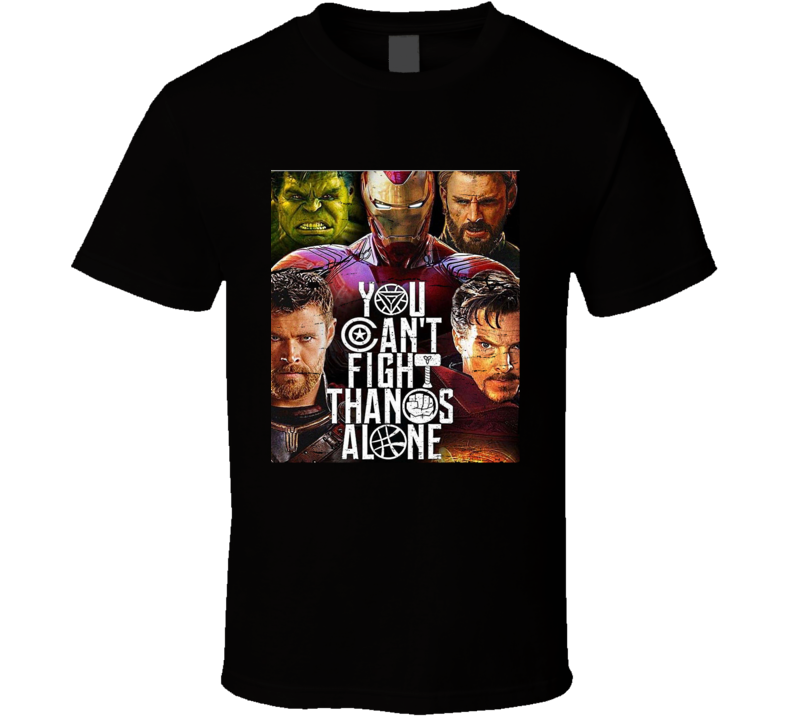 Avengers Infinity War You Cant Fight Thanos Alone Marvel Super Hero T Shirt
