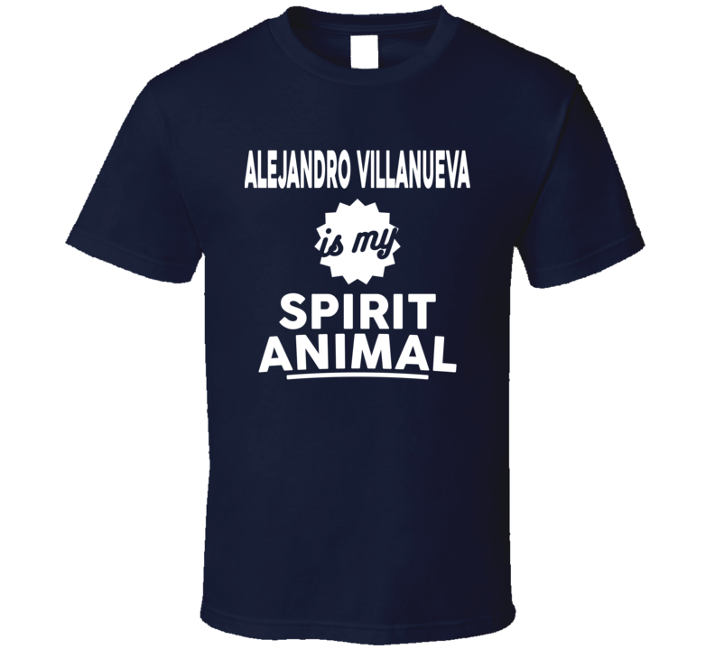 Alejandro Villanueva Is My Spirit Animal Steelers Fan T Shirt