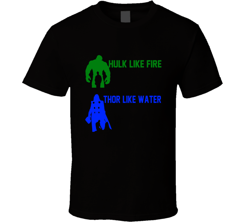Hulk Like Fire Thor Like Water Thor Ragnarok Marvel Movie Super Hero T Shirt