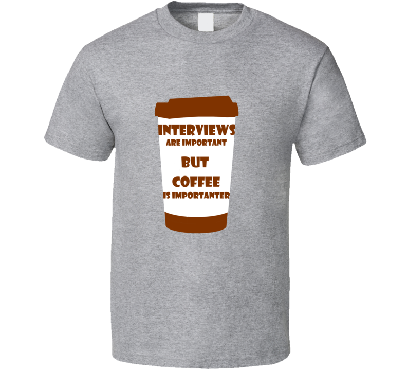 Mike Leach Washington State Football Coach Interviews Are Important But Coffee Is Importanter Funny T Shirt