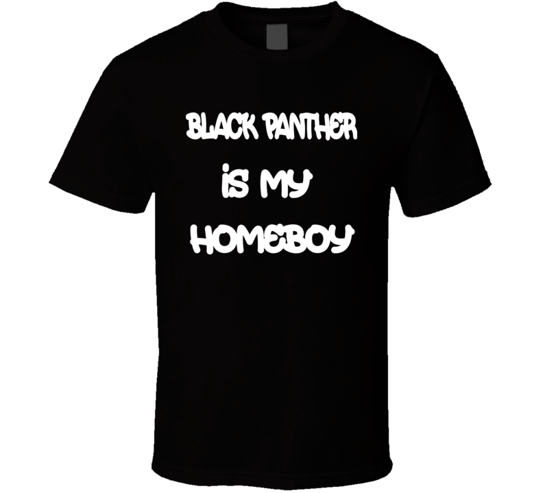 Black Panther Is My Homeboy Marvel Super Hero Movie Fan T Shirt