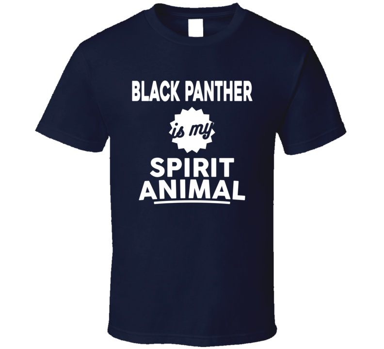 Black Panther Is My Spirit Animal Black Panther Superhero Movie Fan T Shirt