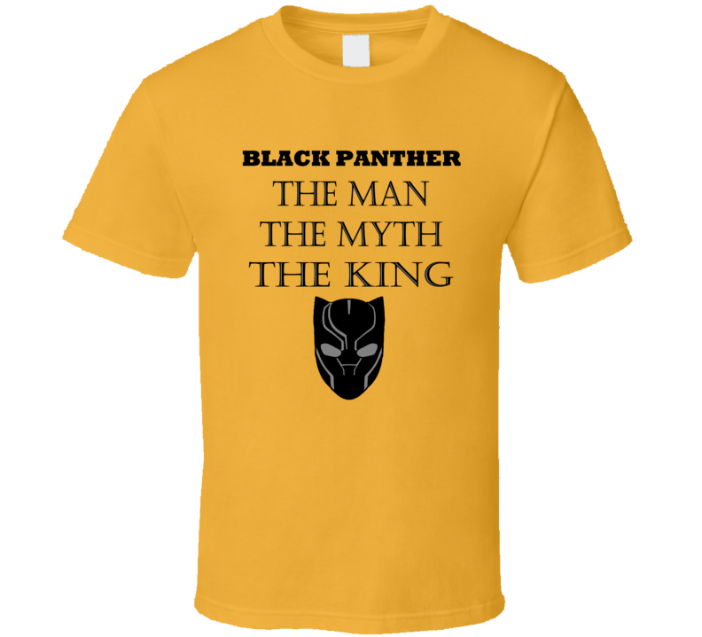 Black Panther Movie Fan The Man The Myth The King T Shirt