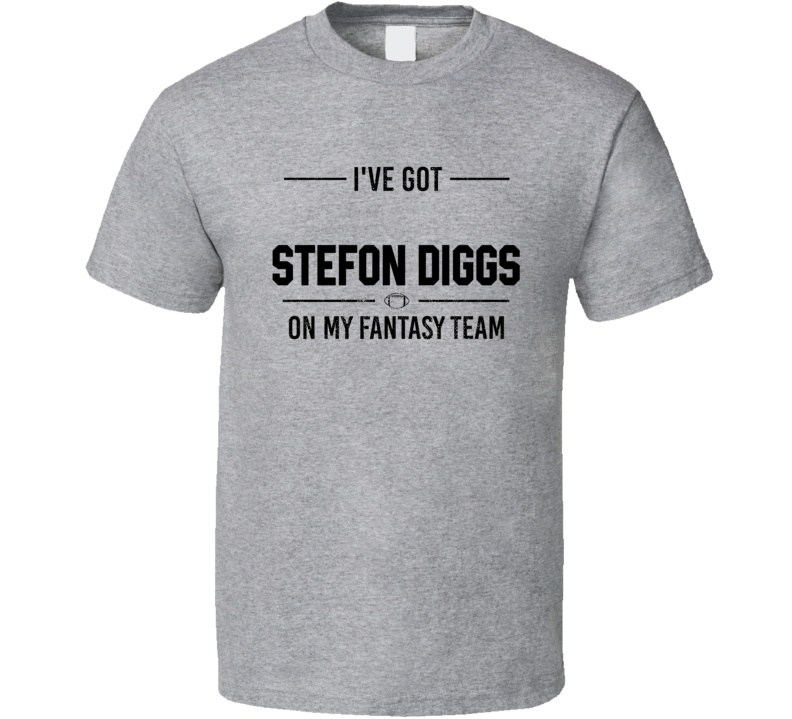 I Have Got Stefon Diggs On My Fantasy Team Vikings Football Player T Shirt
