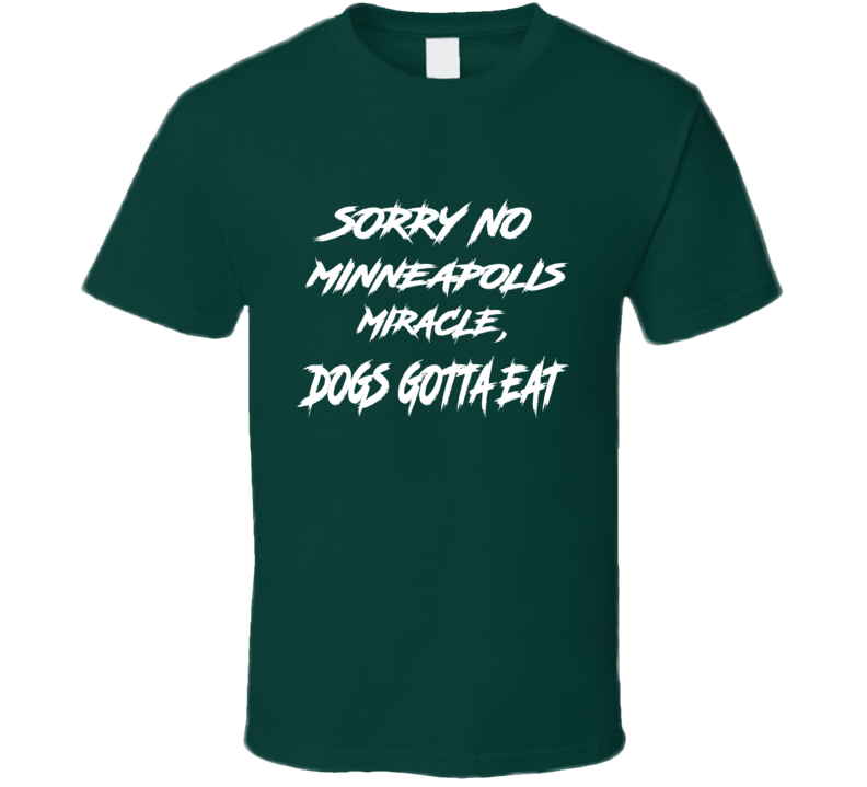 Sorry No Minneapolis Miracle Dogs Gotta Eat Lane Johnson Eagles Football T Shirt