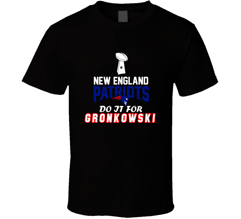 New England Patriots Do It For Rob Gronknowski Football Fan T Shirt