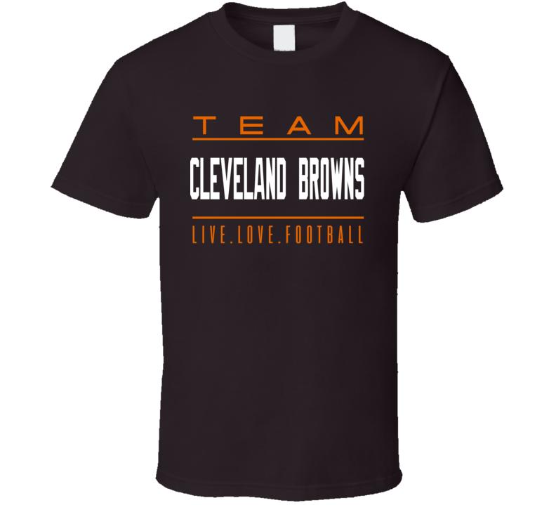 Team Cleveland Browns Live Love Football Team Fan T Shirt