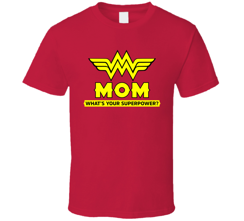 Mom What's Your Superpower Superhero Parody T Shirt