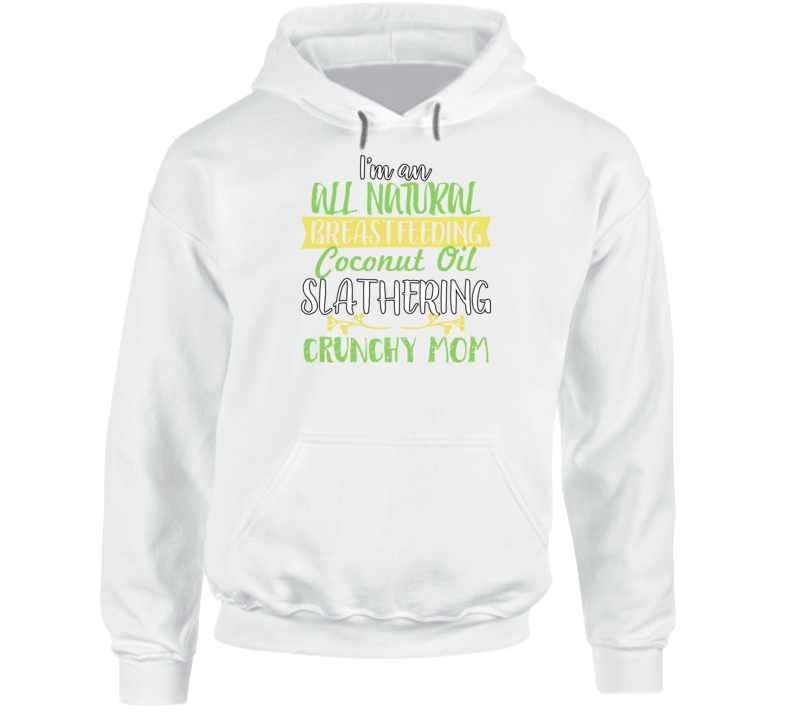 All Natural Breastfeeding Coconut Oil Slathering Crunchy Mom Hoodie