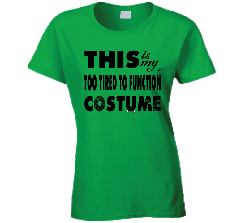 Too Tired To Function Costume Halloween Mom Dad T Shirt