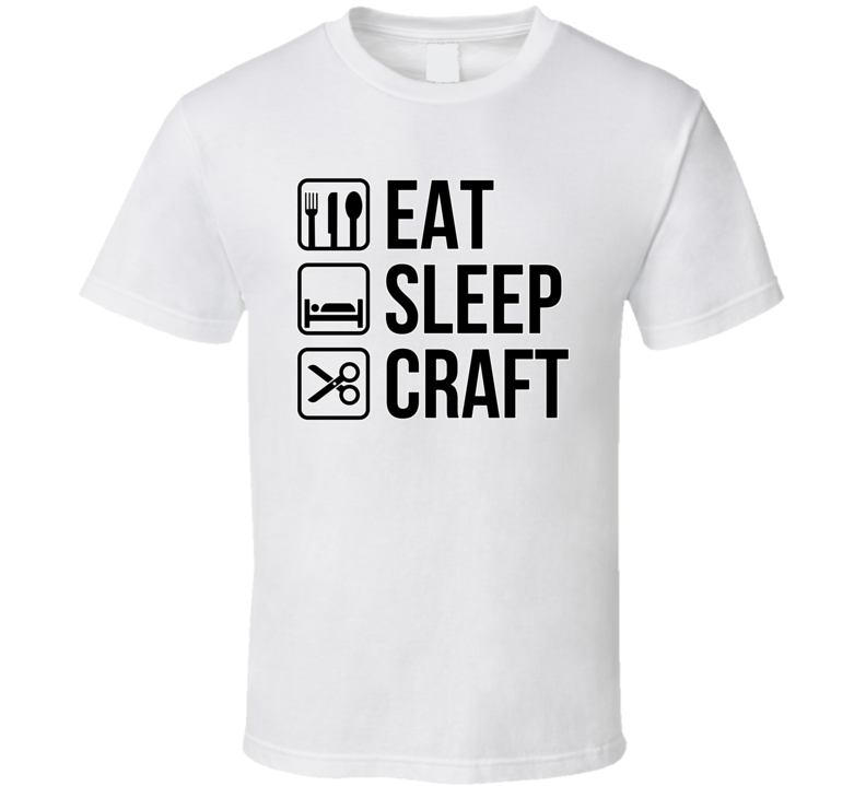 Eat Sleep Craft T Shirt