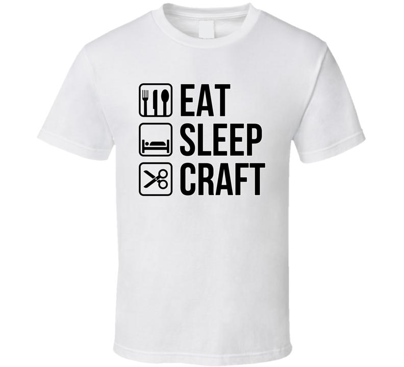Eat Sleep Craft T Shirt