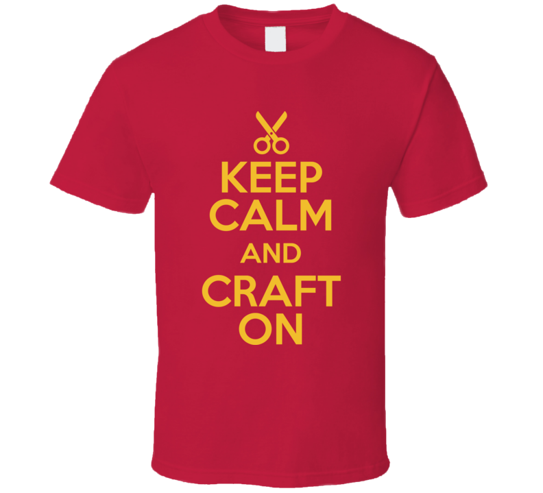Keep Calm And Craft On T Shirt