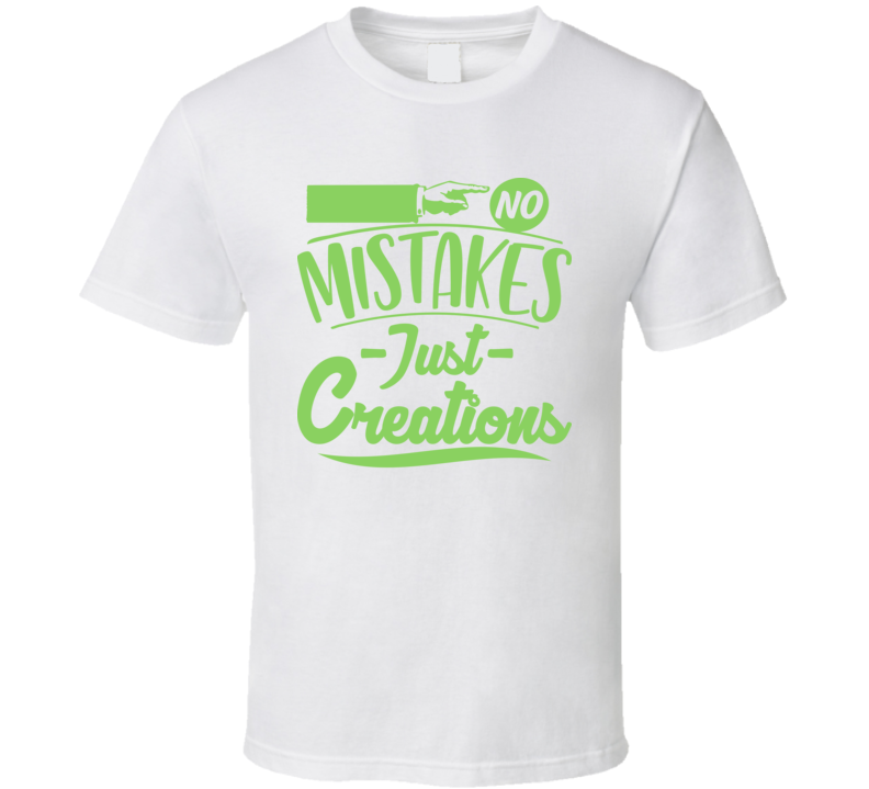 No Mistakes Just Creations T Shirt