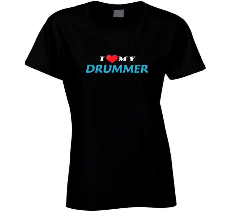 I Love My Drummer Ladies T Shirt
