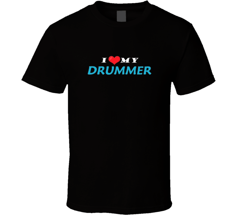I Love My Drummer T Shirt