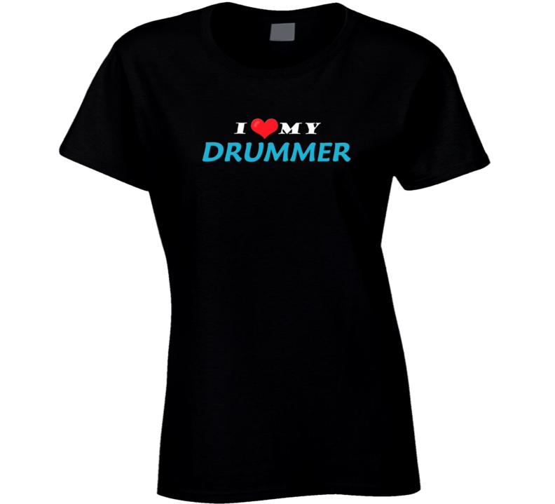 I Love My Drummer Ladies T Shirt