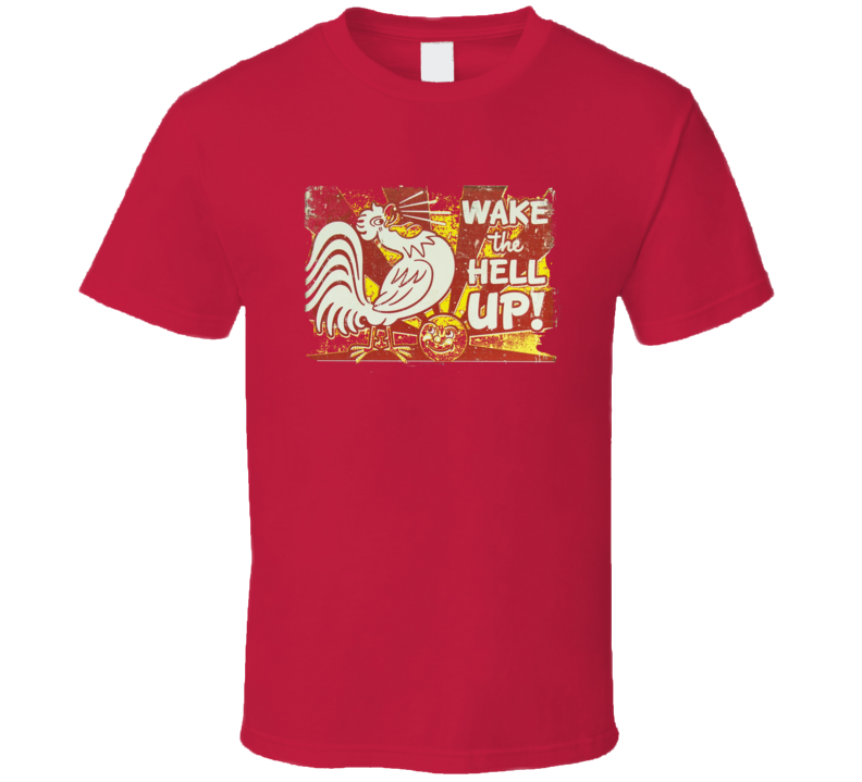 Wake The Hell Up! T Shirt