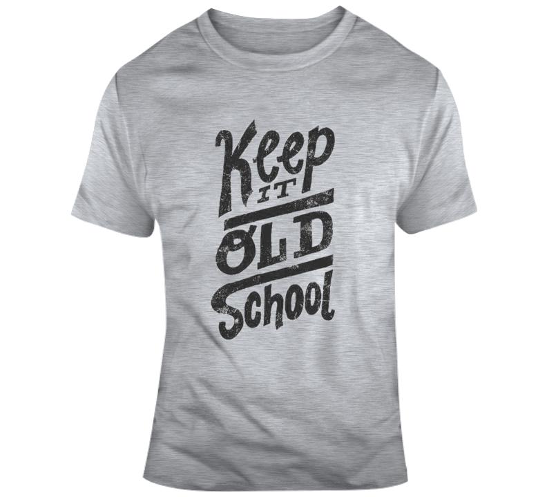 Keep It Old School T Shirt