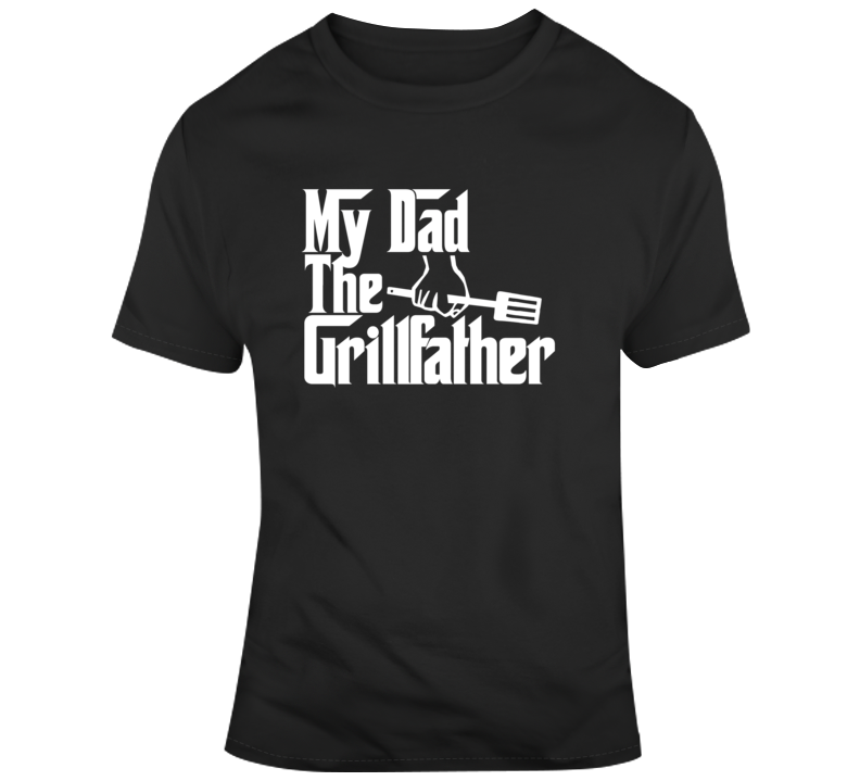 My Dad The Grillfather T Shirt