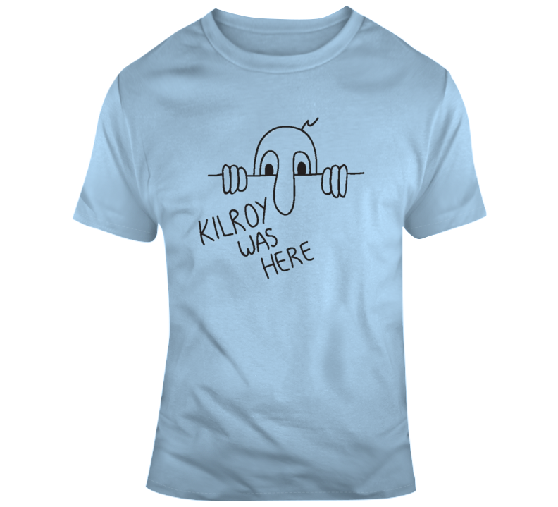 Kilroy Was Here T Shirt