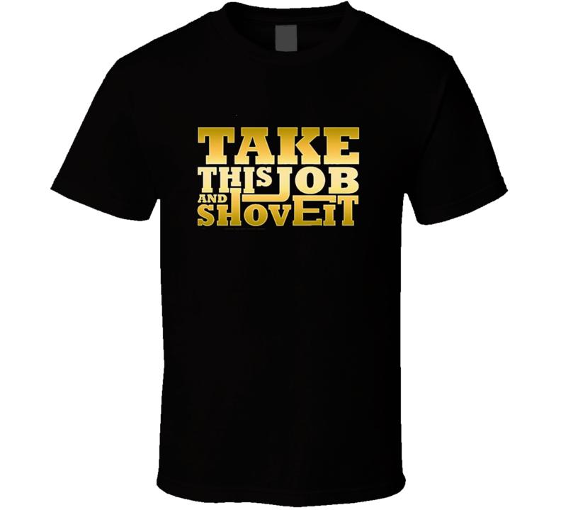 Take This Job And Shove It T Shirt