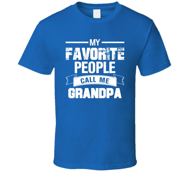 My Favorite People Call Me Grandpa T Shirt