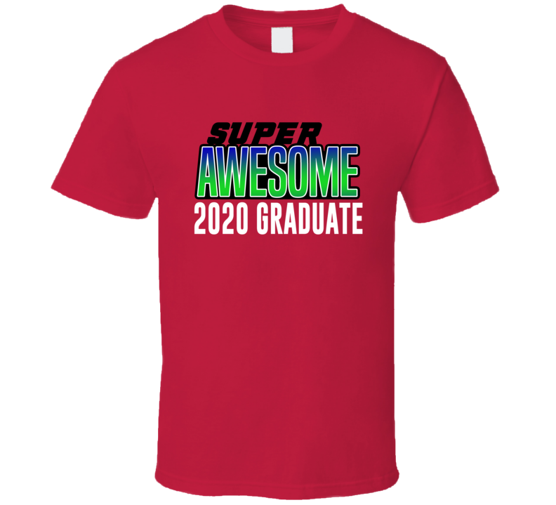 Super Awesome 2020 Graduate T Shirt