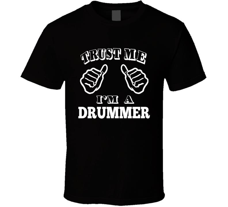 Trust Me I'm A Drummer T Shirt
