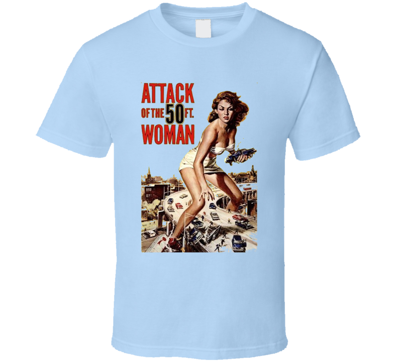 Attack Of The 50 Foot Woman T Shirt