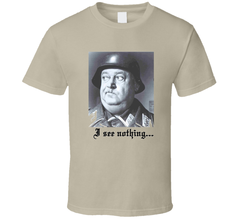 Sargent Shultz I See Nothing T Shirt