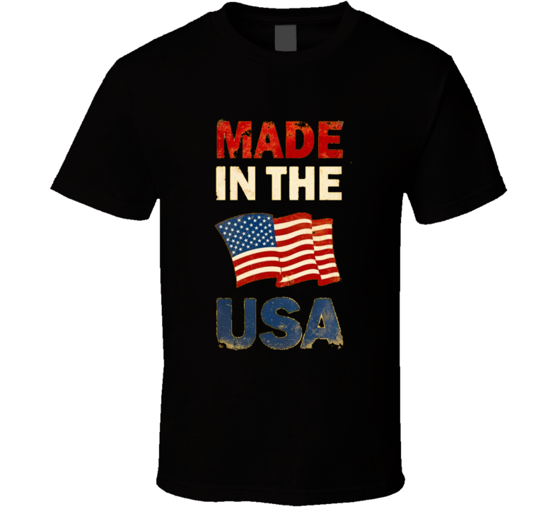 Made In The U S A T Shirt