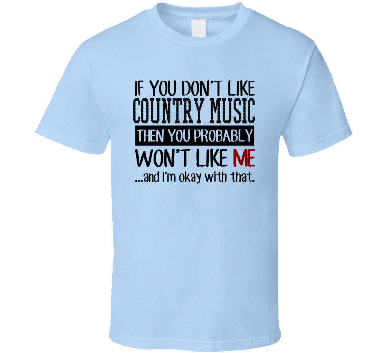 If You Don't Like Country Music T Shirt