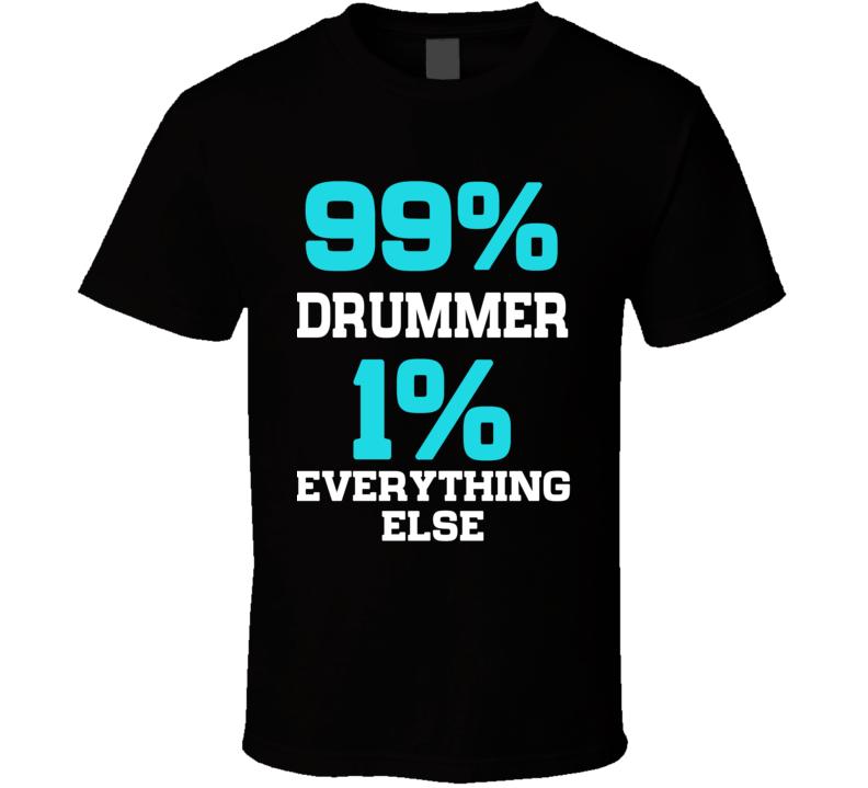 99% Drummer T Shirt
