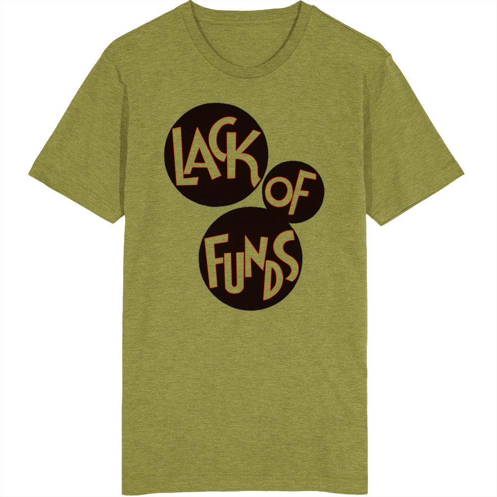 Lack Of Funds T Shirt