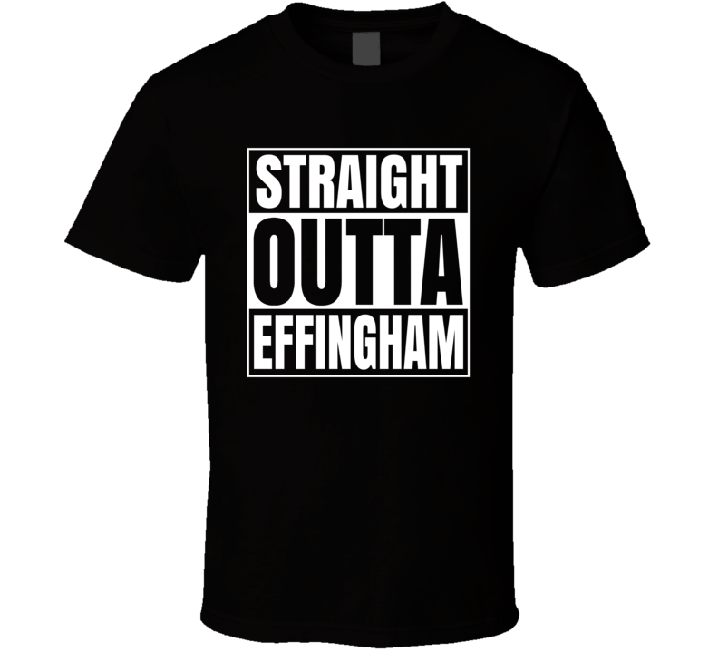 Straight Outta Effingham T Shirt